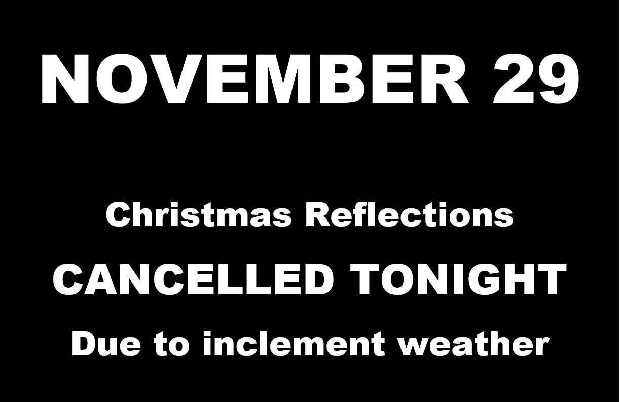 Christmas Reflections Cancelled November 29 due to inclement weather
